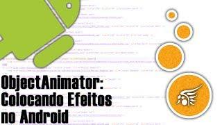 getlinkyoutube.com-ObjectAnimator no Android, Aplicando Efeitos nos Componentes Visuais