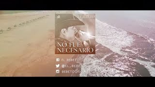 getlinkyoutube.com-El Bebeto - No Fue Necesario [Video Lyric]