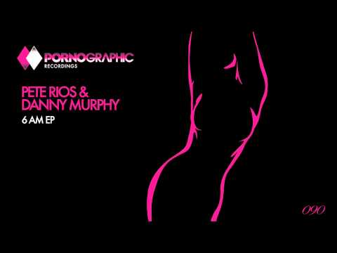 Pete Rios & Danny Murphy - Inflexion Point (Original Mix) [Pornographic Recordings]
