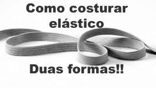 getlinkyoutube.com-Como costurar ELÁSTICO - Duas formas!!