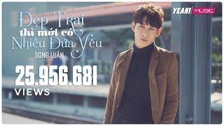 getlinkyoutube.com-Đẹp Trai Thì Mới Có Nhiều Đứa Yêu | Song Luân | Yeah1 Superstar ( Official MV )