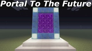 Minecraft: How To Make A Portal To The Future - Minecraft Portal To The Future!!!