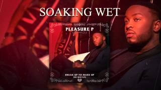 Pleasure P - Soaking Wet (Audio)