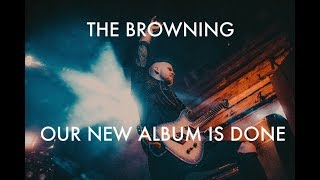The Browning - OUR NEW ALBUM IS DONE!