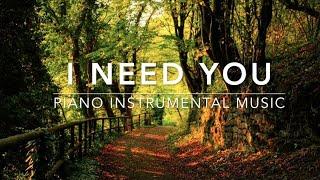 I Need You - 1 Hour Piano Music | Prayer Music | Worship Music | Meditation Music | Relaxation Music