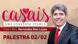 getlinkyoutube.com-Palestra 02/02 - Rev. Hernandes Dias Lopes - Uma conversa franca com os casais