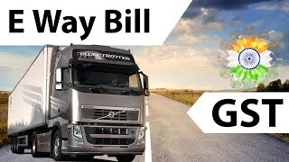 What is E-way bill ? How will it help the GST Tax compliance? All you need to know about E Way Bill