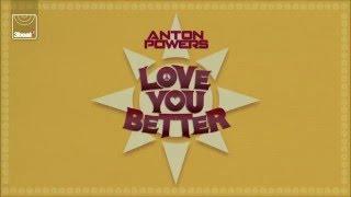 getlinkyoutube.com-Anton Powers - Love You Better (Radio Edit)