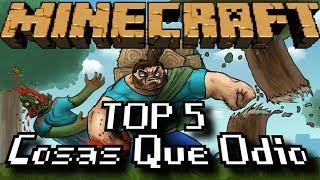 Top 5 Cosas Que Odio De Minecraft