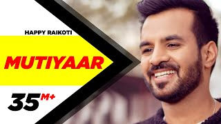 Mutiyaar (Full Song) | Happy Raikoti | Parmish Verma | Latest Punjabi Song 2017 | Speed Records