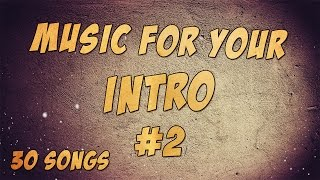 getlinkyoutube.com-Music for Your Intro #2 (30 Songs)