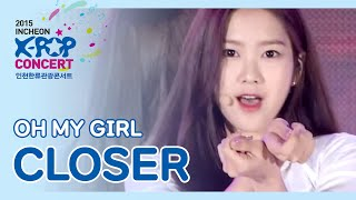 (2015 K-POP in Incheon ) Oh my girl - CLOSER (오마이걸 - CLOSER)