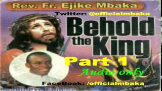 getlinkyoutube.com-Behold The King 1  - Official Father Mbaka