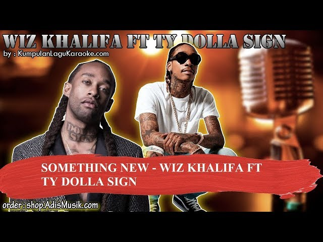 SOMETHING NEW - WIZ KHALIFA FT TY DOLLA SIGN Karaoke