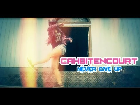 CAHBITENCOURT - ‹ Never Give Up › OFFICIAL [ FREE STEP] 2013
