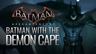 getlinkyoutube.com-Batman: Arkham Knight Mods - Batman with the Demon Cape (PROJECT: COLLABORATION)