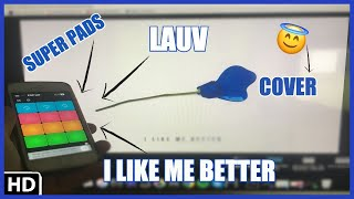 I LIKE ME BETTER-LAUV? SUPER PADS! COVER! (By Yhugo Slave)