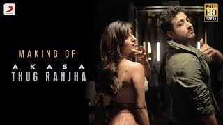 Making of Thug Ranjha - Akasa | Behind The Scenes | Top BTS videos 2018