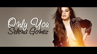 ONLY YOU - SELENA GOMEZ karaoke version ( no vocal ) lyric instrumental