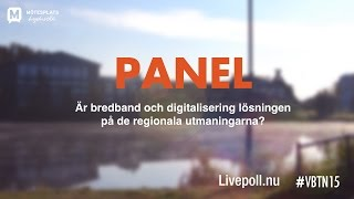 MPL 15 - Panelsamtal: Är bredband och digitalisering lösningen på de regionala utmaningarna?