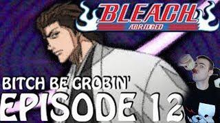 Bleach (S) Abridged Reaction Ep 12 - B*tch Be Grobin! (Aizen) Ichigo vs Byakuya  (Bleach Abridged)