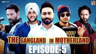 "Gangland In Motherland | Episode 5 ""GANGSTER"" | Punjabi Web Series | Geet MP3"