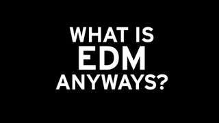 What Is EDM Anyways? - Video