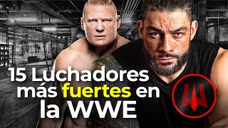 LOS 15 LUCHADORES MÁS FUERTES EN LA WWE