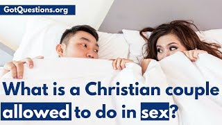 Sex in Marriage | What is a Christian Couple Allowed to do in Sex?