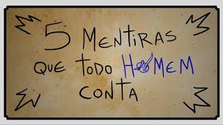 getlinkyoutube.com-5 MENTIRAS QUE TODO HOMEM CONTA