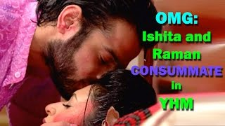 getlinkyoutube.com-OMG: Ishita and Raman CONSUMMATE in YHM