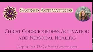 Christ Consciousness Sacred Activation and Personal Healing