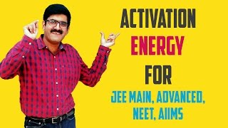 ACTIVATION ENERGY - JEE Main| Advance| AIIMS