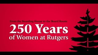 From the Boarding House to the Board Room: 250 Years of Women at Rutgers- Full Version