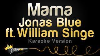 Jonas Blue Ft. William Singe   Mama (Karaoke Version)