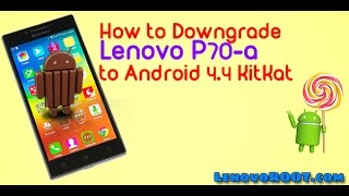 getlinkyoutube.com-Lenovo P70-A back to Android KitKat 4.4