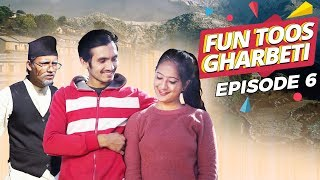 New Comedy Web Series | Funtoos Gharbeti Episode 6 | Nepalflix