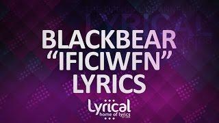 getlinkyoutube.com-blackbear - if i could i would feel nothing Lyrics