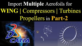 getlinkyoutube.com-HOW TO IMPORT MULTIPLE AIRFOILS IN CATIA V5 for Wing/compressors/turbines/Propellers; [B]