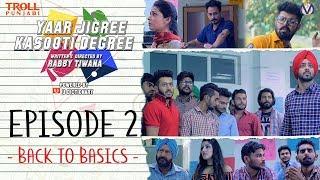 Yaar Jigree Kasooti Degree | Episode 2 - Back To Basics | Punjabi Web Series 2018 | Troll Punjabi