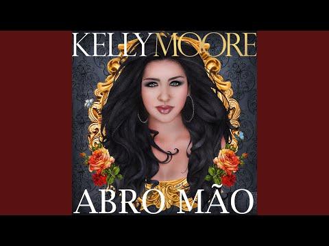 Abro Mao de Kelly Moore Letra y Video