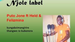 Puto Jona, ft Held & Felizmina - mungabzimangirire thangwe ra kubonera