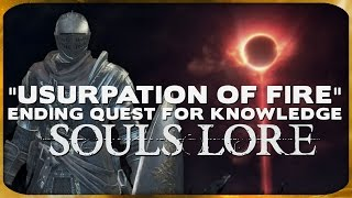 """getlinkyoutube.com-Souls Lore - """"The Usurpation of Fire"""" Ending Quest for Knowledge"""