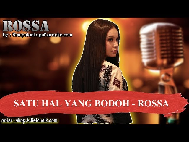 SATU HAL YANG BODOH - ROSSA Karaoke