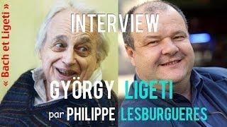Interview de György Ligeti par Philippe Lesburguères
