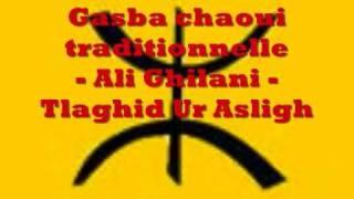 Gasba chaoui - ali ghilani - tlaghid ur asligh