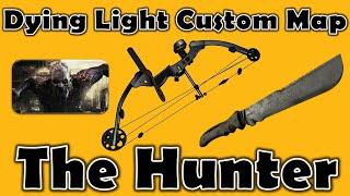 getlinkyoutube.com-The Hunter | TIRED OF BEING HUNTED? | Dying Light Custom Map