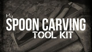 My Spoon Carving tool kit - Everything I use on a daily basis to carve spoons.