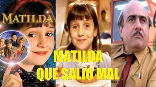 Matilda Que Salio Mal y Curiosidades