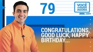 AULA DE INGLÊS 79 Congratulations, Good Luck, Happy Birthday, You poor thing, Good for you